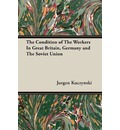 The Condition of The Workers In Great Britain, Germany and The Soviet Union - Jurgen Kuczynski