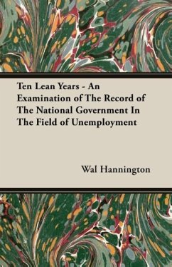 Ten Lean Years - An Examination of The Record of The National Government In The Field of Unemployment - Hannington, Wal