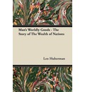 Man's Worldly Goods - The Story of The Wealth of Nations - Leo Huberman