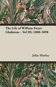 Morley, John: The Life of William Ewart Gladstone - Vol III