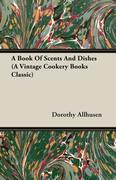 Allhusen, Dorothy: A Book Of Scents And Dishes (A Vintage Cookery Books Classic)