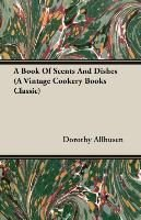 A Book Of Scents And Dishes (A Vintage Cookery Books Classic) - Dorothy Allhusen