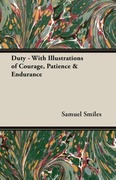 Smiles, Samuel, Jr.: Duty - With Illustrations of Courage, Patience Endurance