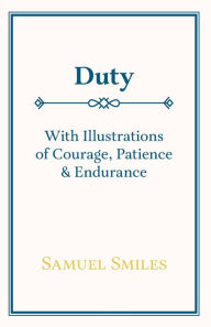 Duty: With Illustrations of Courage, Patience & Endurance - Samuel Smiles