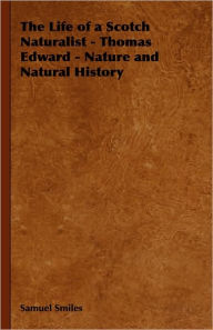The Life of a Scotch Naturalist - Thomas Edward - Nature and Natural History - Samuel Jr. Smiles