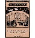 How to Bottle Fruit, Vegetables, Chicken, Game, Tomatoes & How to Make, Jams, and Jellies, Fruit Wines And Pickles - Geo. Fowler