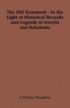 The Old Testament - In the Light of Historical Records and Legends of Assyria and Babylonia - Pinches, Theophilus G.