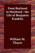 From Boyhood to Manhood - The Life of Benjamin Franklin