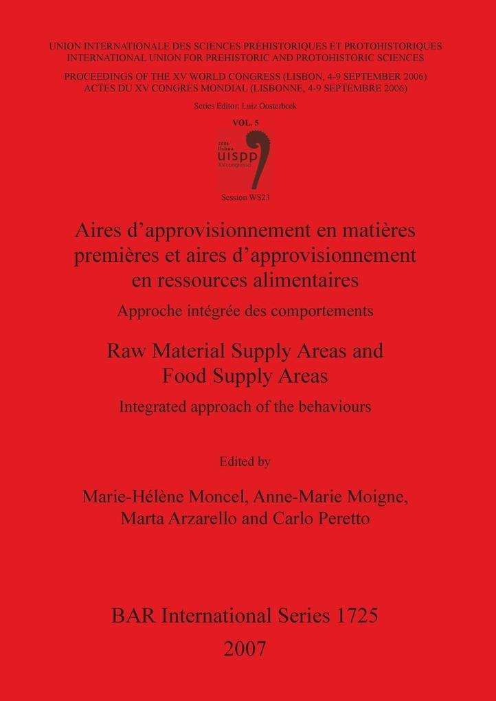 Aires d´approvisionnement en matières premières et aires d´approvisionnement en ressources alimentaires/Raw Material Supply Areas and Food Supply ... - British Archaeological Reports Oxford Ltd