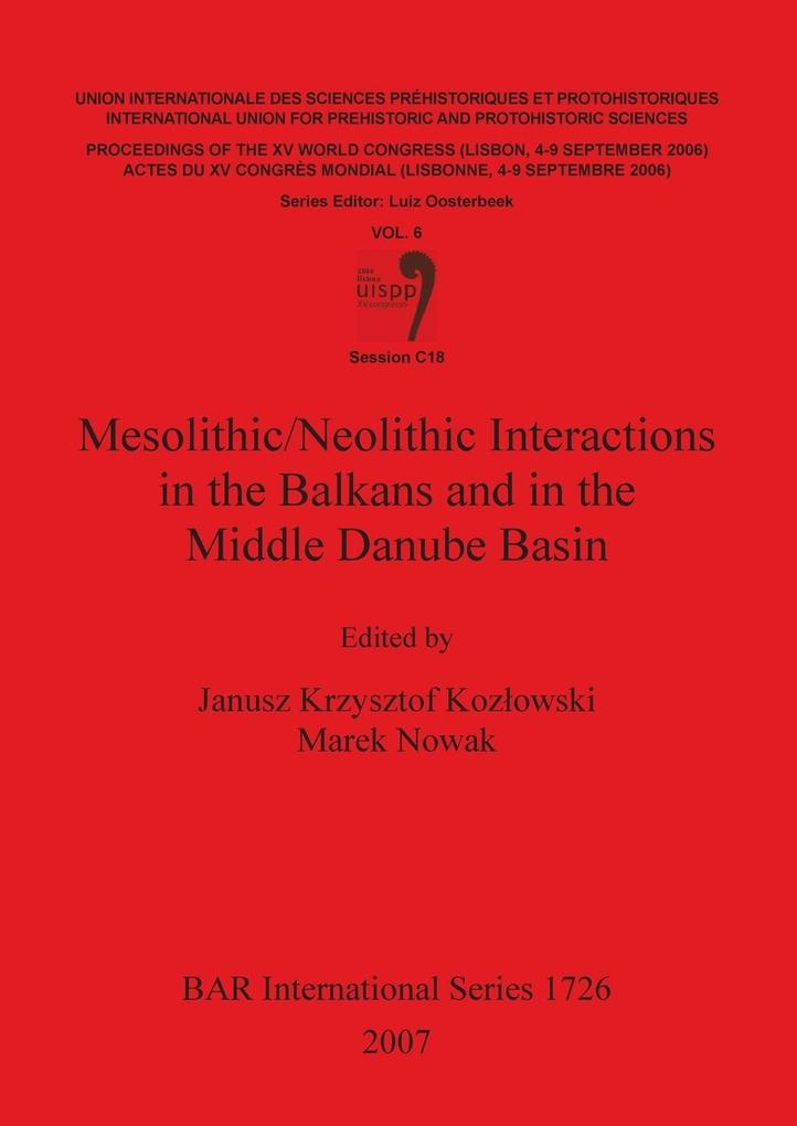 Mesolithic/Neolithic Interactions in the Balkans and in the Middle Danube Basin als Taschenbuch von - British Archaeological Reports Oxford Ltd