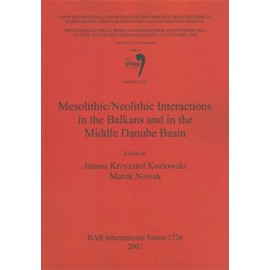 Mesolithic/Neolithic Interactions in the Balkans and in the Middle Danube Basin - Janusz Kozlowski