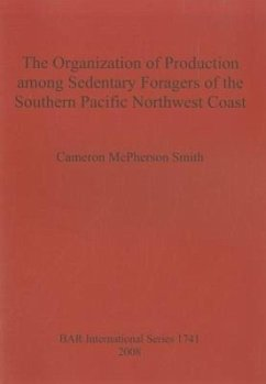Organization of Production Among Sedentary Foragers of the Southern Pacific Northwest Coast - Smith, Cameron McPherson