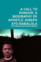 A Call to Honour, a Biography of Apostle Joseph Ayo Babalola