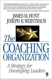 The Coaching Organization: A Strategy for Developing Leaders - James M. Hunt, Joseph R. Weintraub