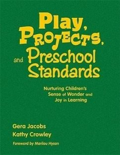 Play, Projects, and Preschool Standards: Nurturing Children's Sense of Wonder and Joy in Learning - Jacobs, Gera Crowley, Kathleen (Kathy) E.