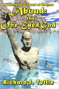 Abuud: the One-Eyed God: Book 3 of Sword of Heavens - Richard S. Tuttle