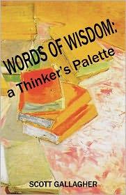 Words of Wisdom: A Thinker's Palette - Scott M. Gallagher