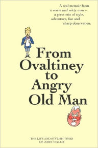 From Ovaltiney to Angry Old Man : The Life and Times of John Taylor - John Taylor