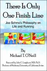 There Is Only One Finish Line: Joe Schmo's Philosophy on Life and Running - Michael T. O'Neill