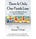 There Is Only One Finish Line - T.  Michael O'Neill