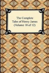 The Complete Tales of Henry James (Volume 10 of 12) - James, Henry