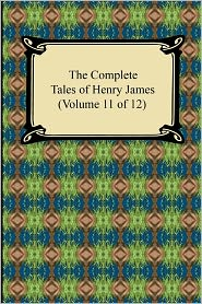 The Complete Tales Of Henry James (Volume 11 Of 12) - Henry James