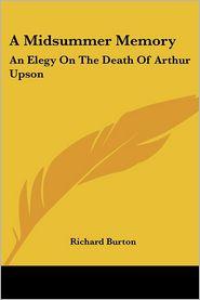 A Midsummer Memory: An Elegy On The Death Of Arthur Upson - Richard Burton