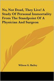 No, Not Dead, They Live! a Study of Pers - Wilson G. Bailey