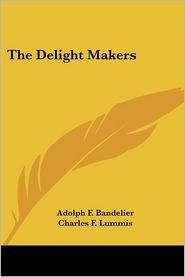 Delight Makers - Adolph F. Bandelier, Charles F. Lummis (Introduction)