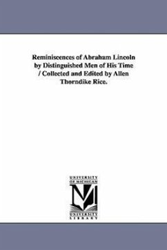 Reminiscences of Abraham Lincoln by Distinguished Men of His Time / Collected and Edited by Allen Thorndike Rice. - Thordike, Allen
