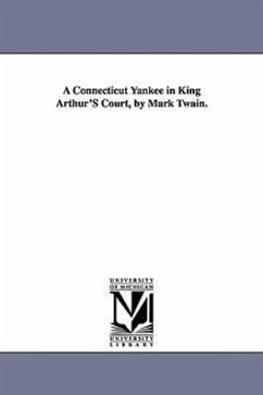 A Connecticut Yankee in King Arthur's Court, by Mark Twain. - Twain, Mark