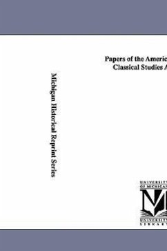 Papers of the American School of Classical Studies at Athens. - Archaeological Institute of America, Ins Archaeological Institute of America Archaeological Institute of America, Ins