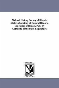 Natural History Survey of Illinois. State Laboratory of Natural History. the Fishes of Illinois. Pub. by Authority of the State Legislature. - Illinois State Laboratory of Natural His Illinois State Laboratory of Natural His