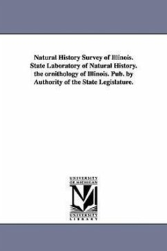 Natural History Survey of Illinois. State Laboratory of Natural History. the Ornithology of Illinois. Pub. by Authority of the State Legislature. - Illinois State Laboratory of Natural His Illinois State Laboratory of Natural His