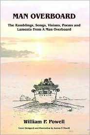 Man Overboard: The Ramblings Songs Visions Poems and Laments from A Man Overboard - William P. Powell