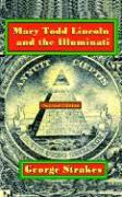 Mary Todd Lincoln and the Illuminati: Second Edition