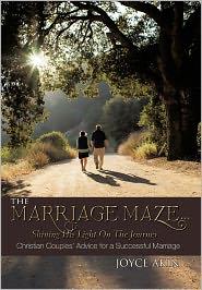 The Marriage Maze. Shining His Light On The Journey - Joyce Akin