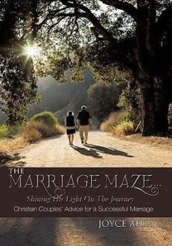 The Marriage Maze... Shining His Light on the Journey: Christian Couples' Advice for a Successful Marriage - Akin, Joyce
