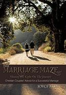 The Marriage Maze... Shining His Light on the Journey: Christian Couples' Advice for a Successful Marriage