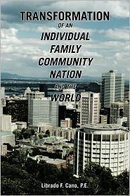 Transformation Of An Individual Family Community Nation And The World - Librado F. Cano P.E.