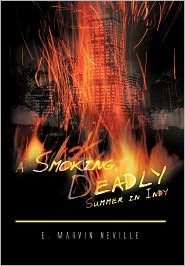 A Smoking, Deadly Summer In Indy - E. Marvin Neville