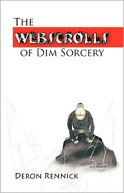 The Webscrolls Of Dim Sorcery - Deron Rennick