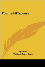 Poems of Spenser - Spenser, William Butler Yeats (Editor), Jessie M. King (Illustrator)