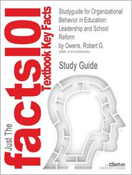 Outlines & Highlights for Organizational Behavior in Education: Leadership and School Reform by Robert G. Owens, ISBN: 0137017464