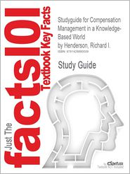 Studyguide for Compensation Management in a Knowledge-Based World by Henderson, Richard I., ISBN 9780131494794 - Cram101 Textbook Reviews