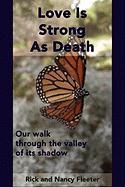 Love Is Strong as Death: Our Walk Through the Valley of Its Shadow