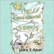 The Good Ground Seeds - Laura Y. Speer