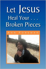 Let Jesus Heal Your . . . Broken Pieces