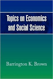 Topics On Economics And Social Science - Barrington K. Brown