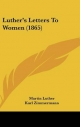 Luther's Letters To Women (1865) - Martin Luther; Karl Zimmermann